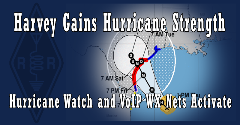 Harvey Gains Hurricane Strength, Hurricane Watch and VoIP WX Nets Activate