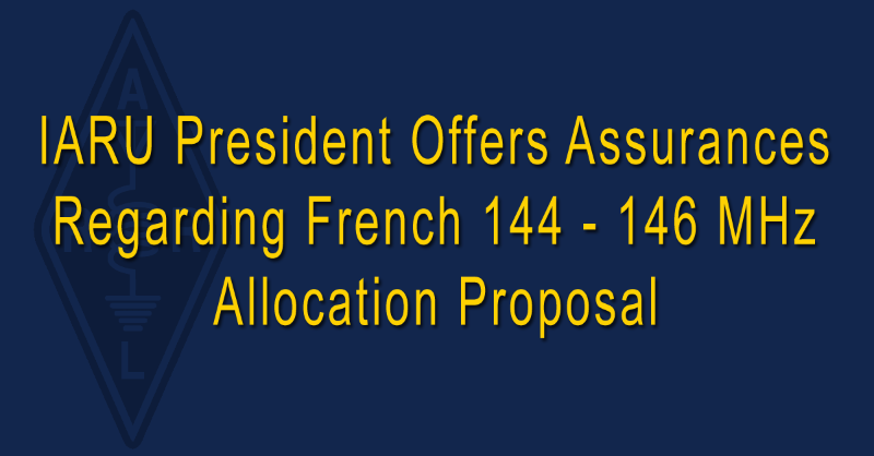 IARU President Offers Assurances Regarding French 144 - 146 MHz Allocation Proposal