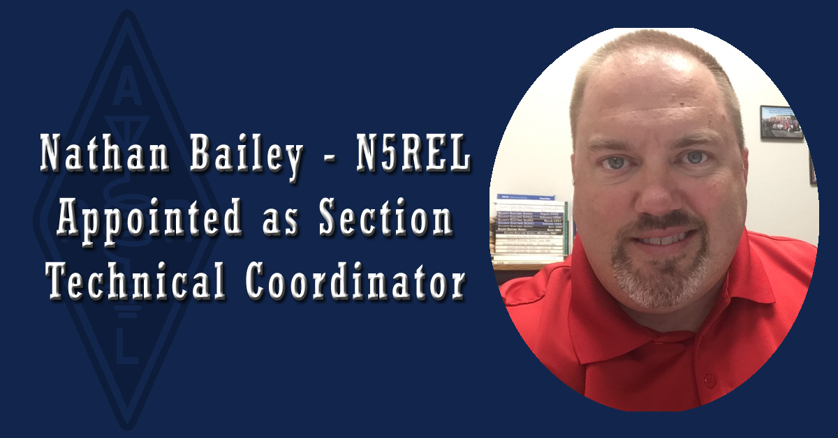 Nathan Bailey N5REL Appointed Section Technical Coordinator